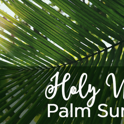 Holy Week - Psalm Sunday